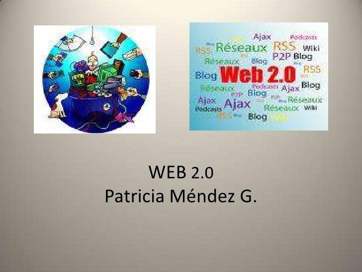 WEB2.0Patricia Méndez G.<br />