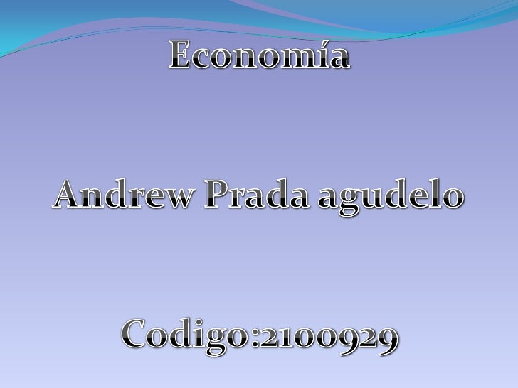 Economía<br />Andrew Prada agudelo<br />Codigo:2100929<br />