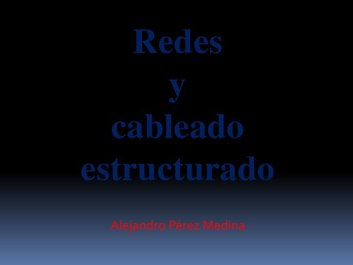 Redes <br />y<br />cableado <br />estructurado<br />Alejandro Pérez Medina<br />