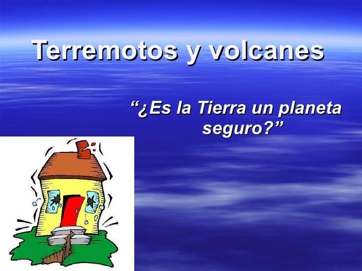"""Terremotos y volcanes """" ¿Es la Tierra un planeta seguro?"""""""