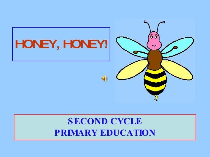 HONEY, HONEY! SECOND CYCLE PRIMARY EDUCATION