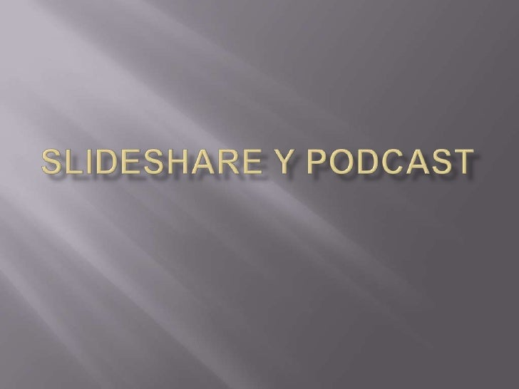 Slideshare y podcast<br />