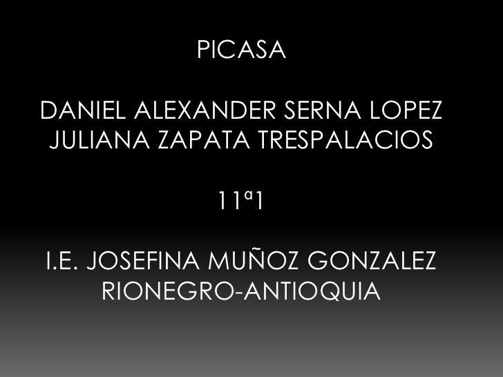PICASA  DANIEL ALEXANDER SERNA LOPEZ JULIANA ZAPATA TRESPALACIOS              11ª1  I.E. JOSEFINA MUÑOZ GONZALEZ       RIO...