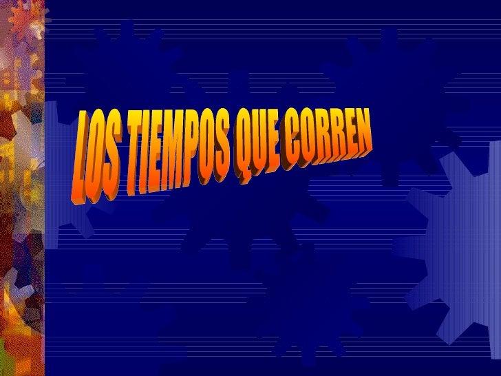 LOS TIEMPOS QUE CORREN