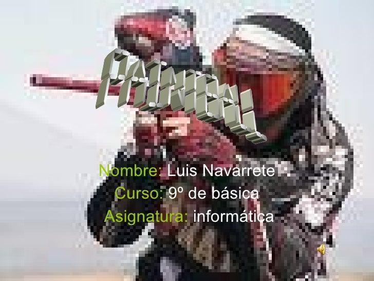 Nombre:   Luis Navarrete Curso:  9º de básica Asignatura:  informática Paintball
