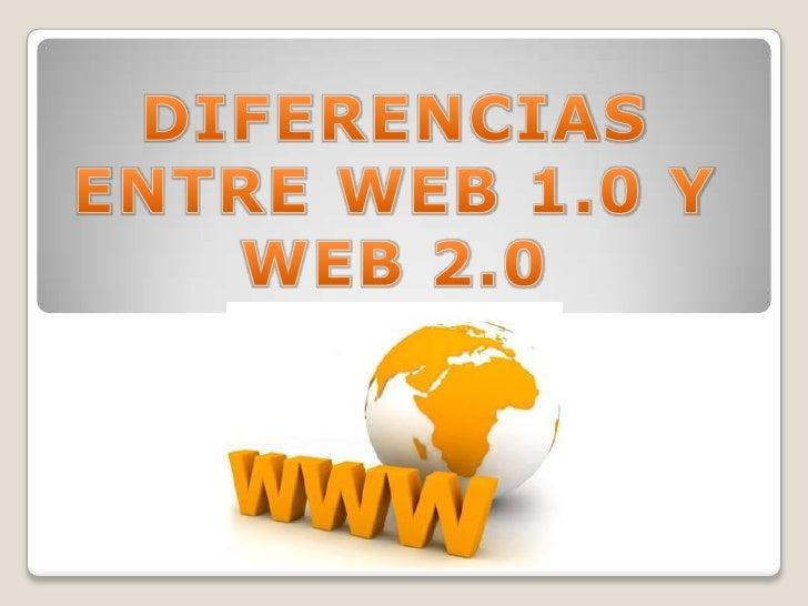 DIFERENCIAS ENTRE WEB 1.0 Y WEB 2.0<br />