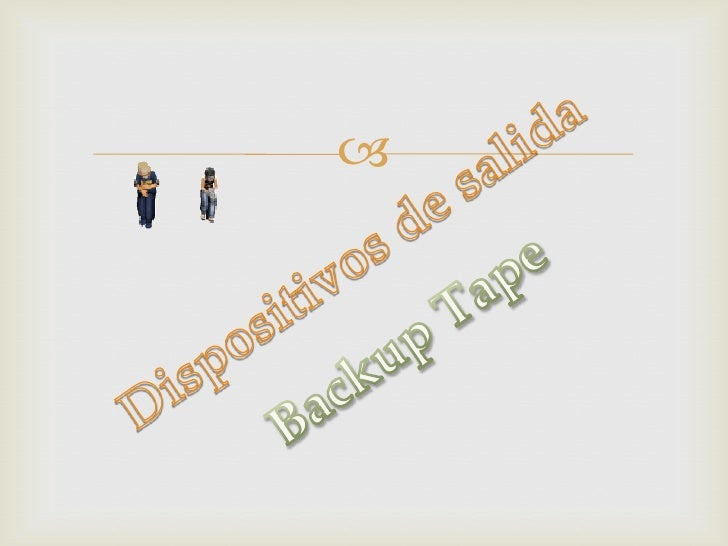 Dispositivos de salida<br />Backup Tape<br />