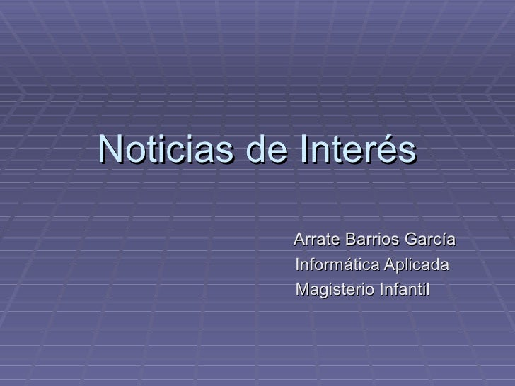 Noticias de Interés Arrate Barrios García Informática Aplicada Magisterio Infantil