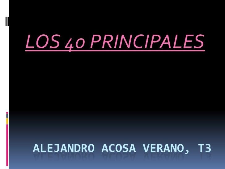 LOS 40 PRINCIPALES<br />Alejandro acosa verano, t3<br />