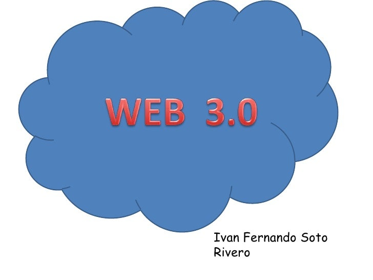 WEB  3.0<br />Ivan Fernando Soto Rivero<br />