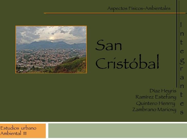 Estudios  urbano Ambiental  III Aspectos Físicos-Ambientales I ntegrantes Díaz Heyris Ramírez Estefany Quintero Henrry  Za...