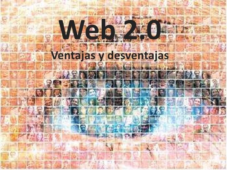 Web 2.0<br />Ventajas y desventajas<br />