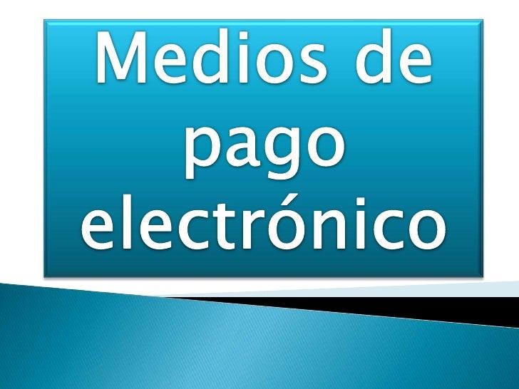 Medios de pago electrónico<br />