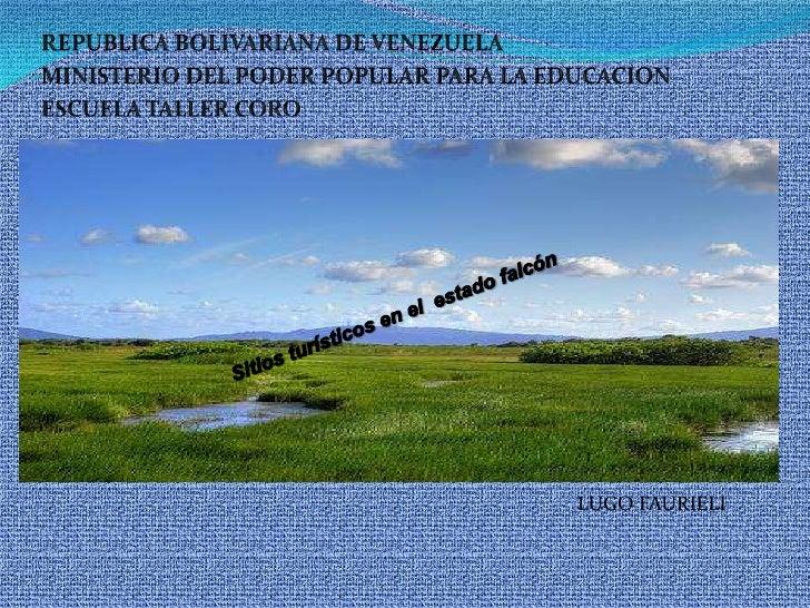 REPUBLICA BOLIVARIANA DE VENEZUELA<br />MINISTERIO DEL PODER POPULAR PARA LA EDUCACION<br />ESCUELA TALLER CORO<br />Sitio...