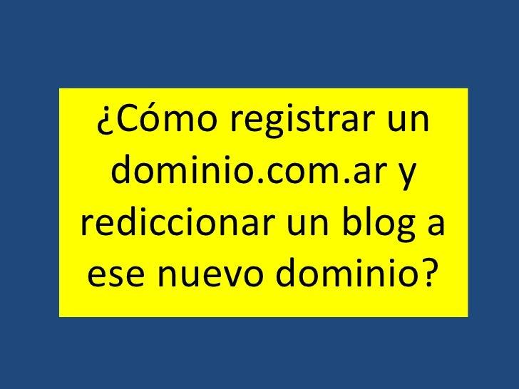 ¿Cómo registrar un dominio.com.ar y rediccionar un blog a ese nuevo dominio?<br />