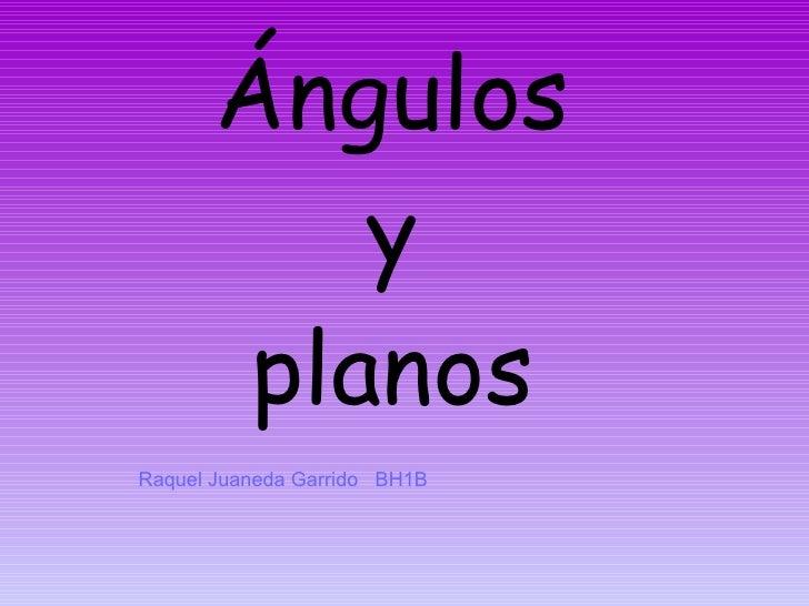 Ángulos  y  planos Raquel Juaneda Garrido  BH1B