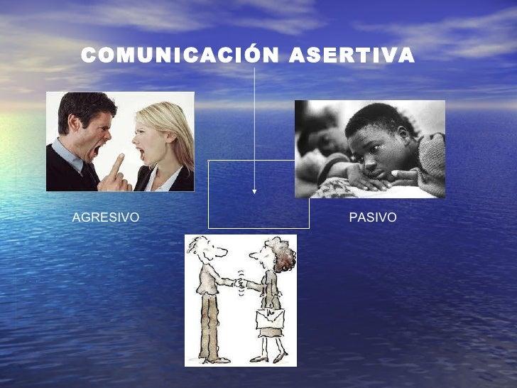 COMUNICACIÓN ASERTIVA PASIVO AGRESIVO
