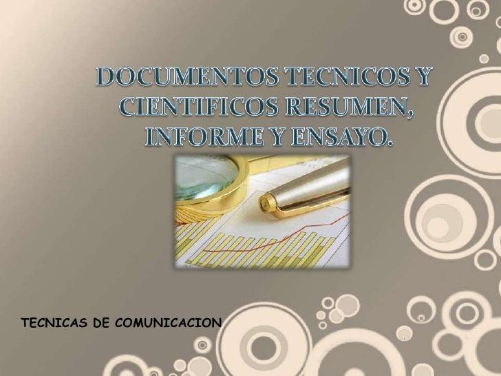 DOCUMENTOSTECNICOSY<br />CIENTIFICOS RESUMEN,<br /> INFORME Y ENSAYO.<br />TECNICAS DE COMUNICACION<br />
