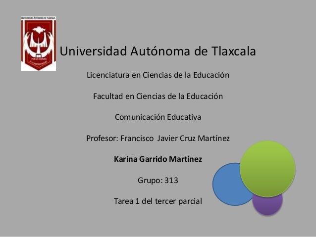 Universidad Autónoma de Tlaxcala Licenciatura en Ciencias de la Educación Facultad en Ciencias de la Educación Comunicació...