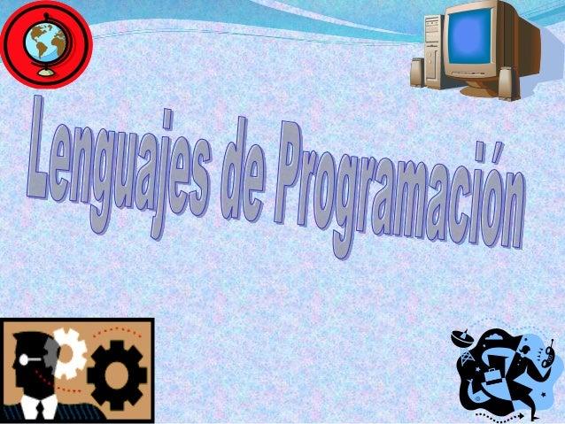 Lenguajes de programación Lenguaje de programación, en informátic a, cualquier lenguaje artificial que puede utilizarse pa...