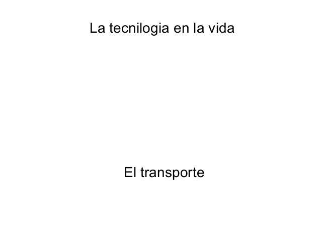 La tecnilogia en la vida El transporte