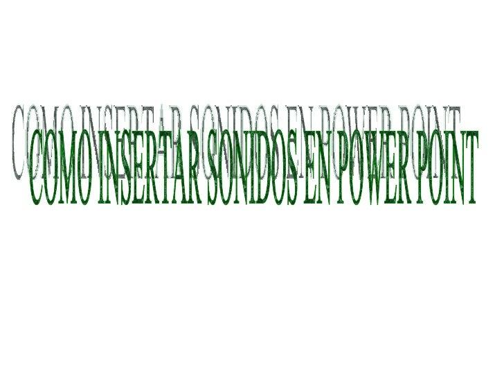 COMO INSERTAR SONIDOS EN POWER POINT