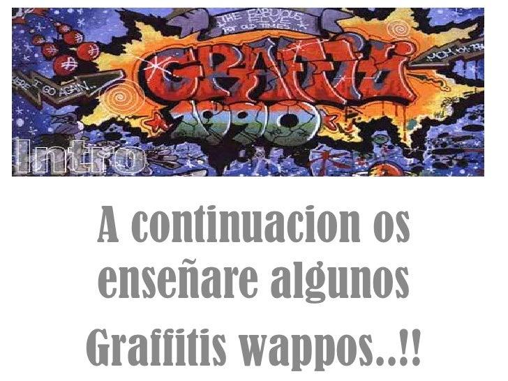 A continuacion os enseñare algunos<br />Graffitiswappos..!!<br />