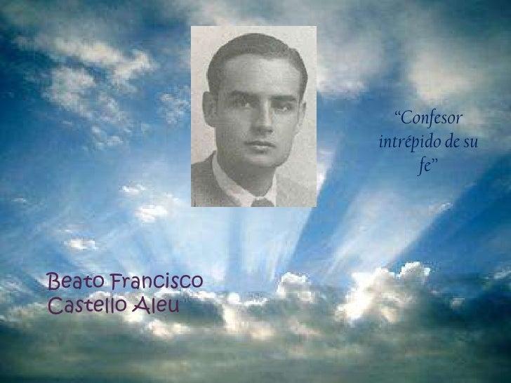 """""""Confesor intrépido de su fe"""" <br />Beato Francisco Castello Aleu<br />"""