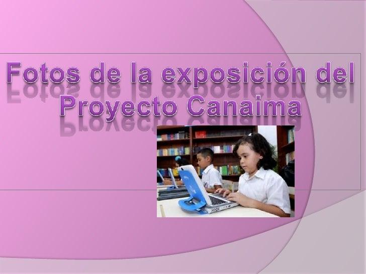 Fotos de la exposición del<br />Proyecto Canaima<br />