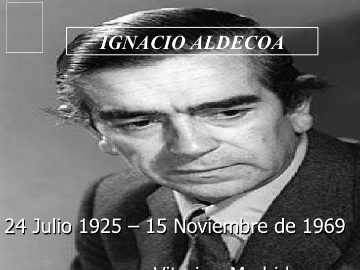 24 Julio 1925 – 15 Noviembre de 1969  Vitoria - Madrid IGNACIO ALDECOA