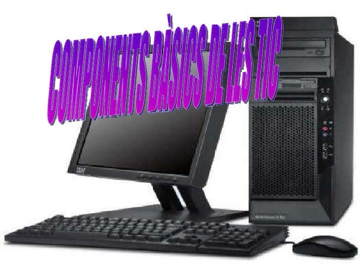 COMPONENTS BÀSICS DE LES TIC