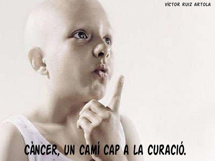 Càncer, un camí cap a la curació. Víctor ruiz artola