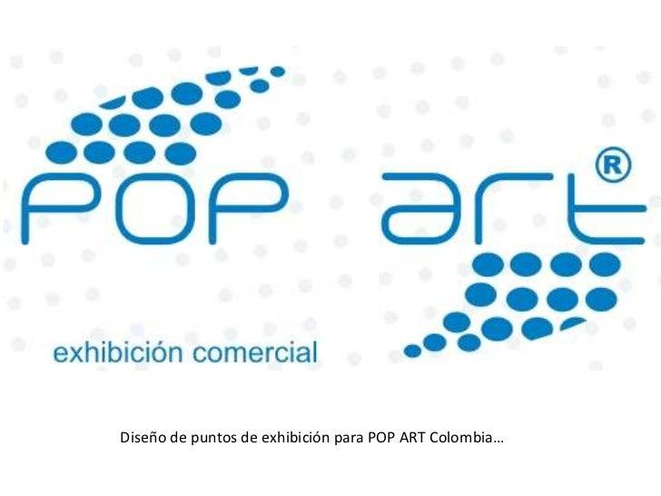 Diseño de puntos de exhibición para POP ART Colombia…<br />