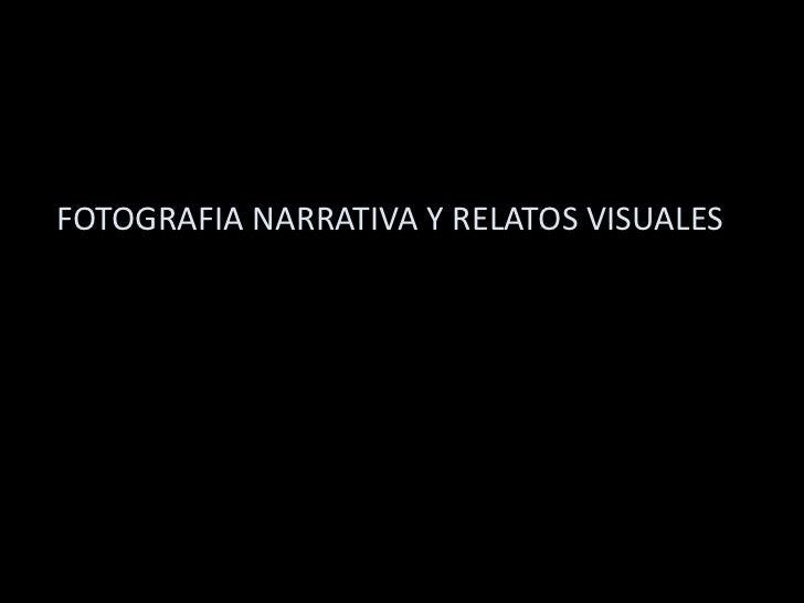 FOTOGRAFIA NARRATIVA Y RELATOS VISUALES <br />