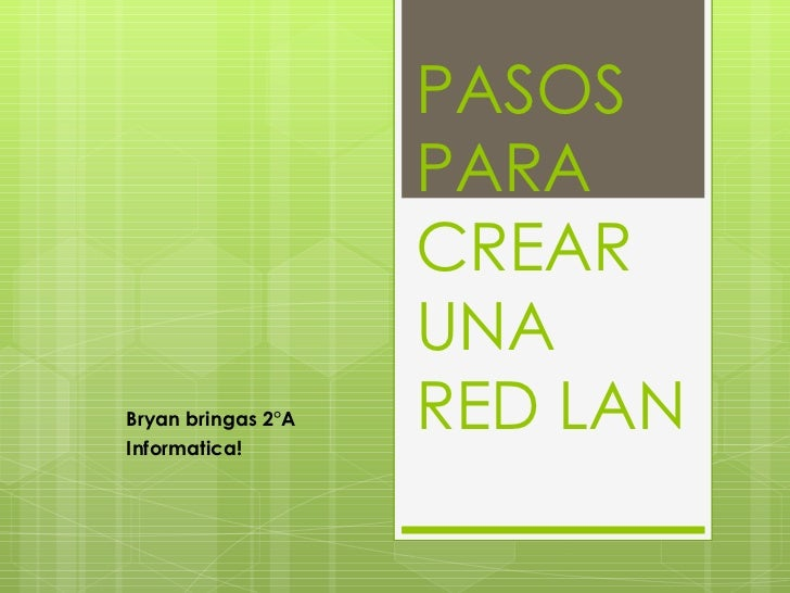 PASOS PARA CREAR UNA  RED LAN Bryan bringas 2°A Informatica!