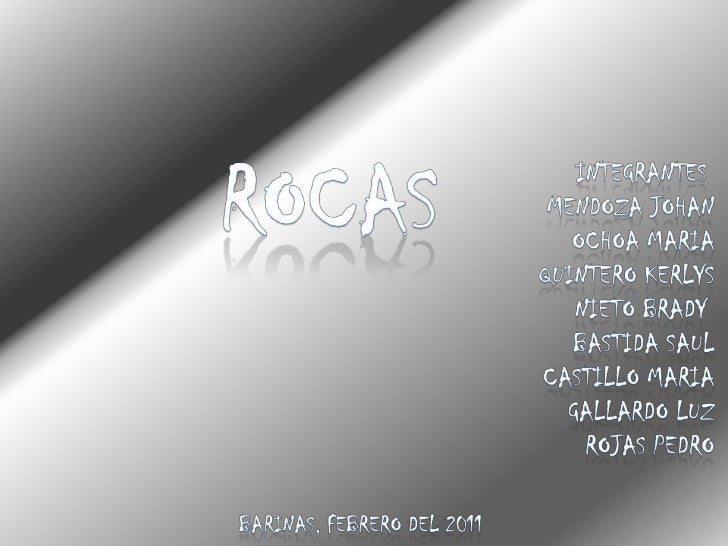 Rocas<br />Integrantes Mendoza Johan<br />Ochoa maria<br />Quintero kerlys<br />Nieto brady<br />Bastida saul<br />Castill...