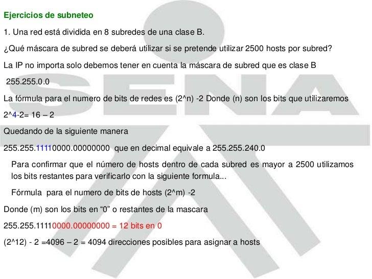 Ejercicios de subneteo <br />1. Una red está dividida en 8 subredes de una clase B.<br />¿Qué máscara de subred se deberá ...