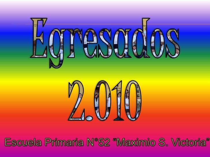 """Egresados<br />2.010<br />Escuela Primaria N°52 """"Maximio S. Victoria""""<br />"""