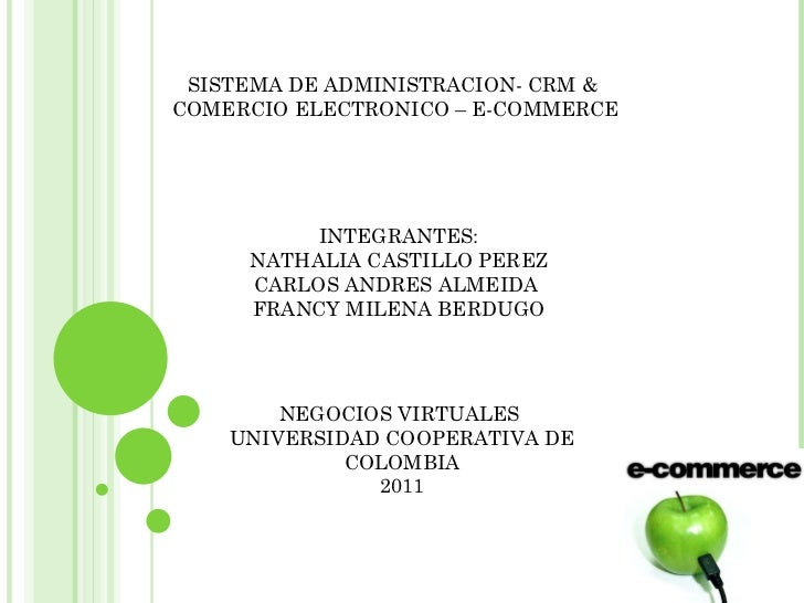 SISTEMA DE ADMINISTRACION- CRM &  COMERCIO ELECTRONICO – E-COMMERCE INTEGRANTES: NATHALIA CASTILLO PEREZ CARLOS ANDRES ALM...