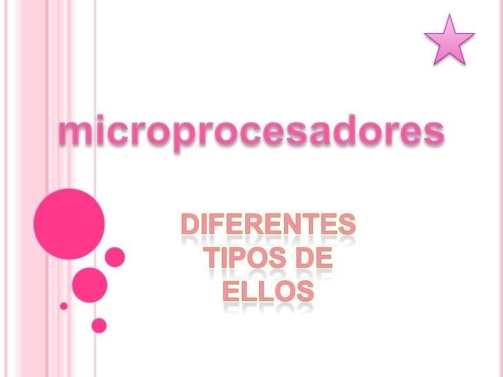 microprocesadores<br />Diferentes tipos de ellos<br />