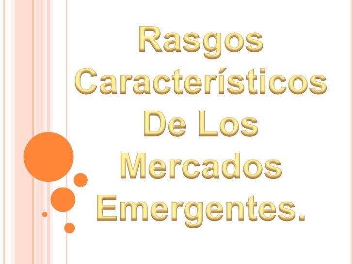 Rasgos Característicos<br />De LosMercados Emergentes.<br />