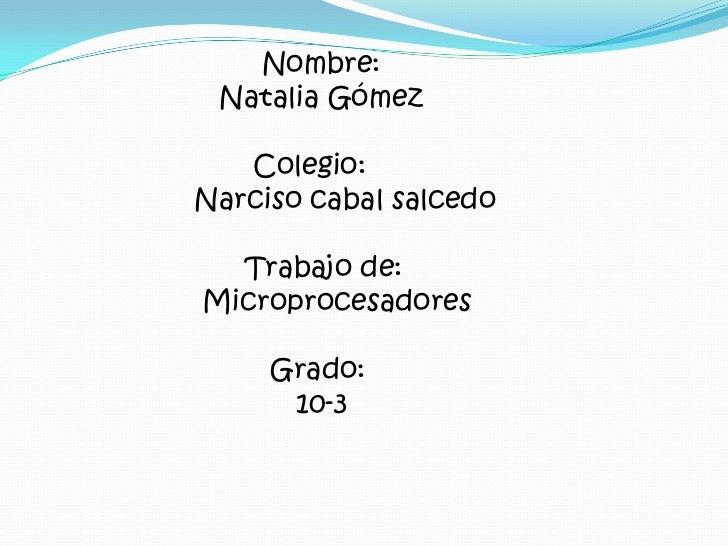 Nombre:<br />                      Natalia Gómez<br />                         Colegio:<br />  ...