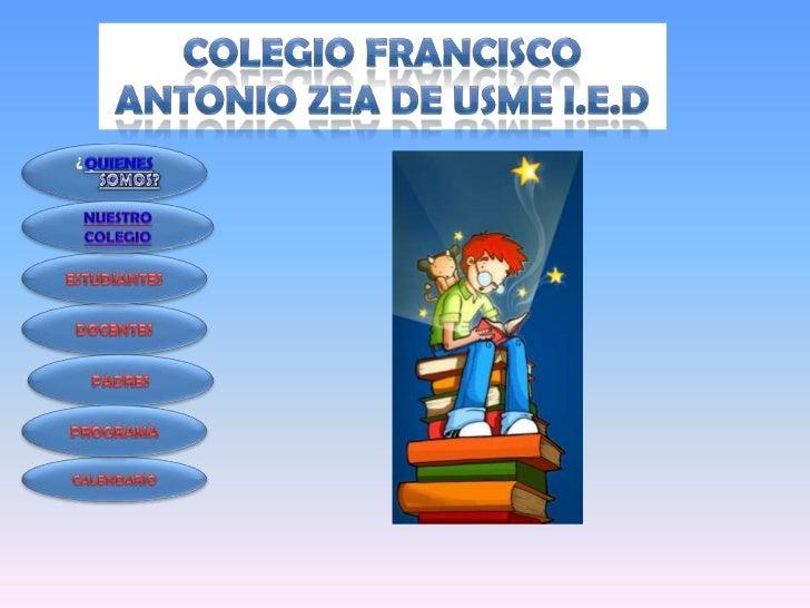 """•   El """"Colegio Francisco Antonio Zea de    Usme     es    un     establecimiento    educativo de carácter público y    mi..."""