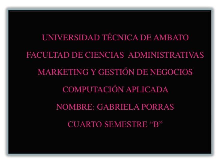 UNIVERSIDAD TÉCNICA DE AMBATO<br />FACULTAD DE CIENCIAS  ADMINISTRATIVAS <br />MARKETING Y GESTIÓN DE NEGOCIOS <br />COMPU...