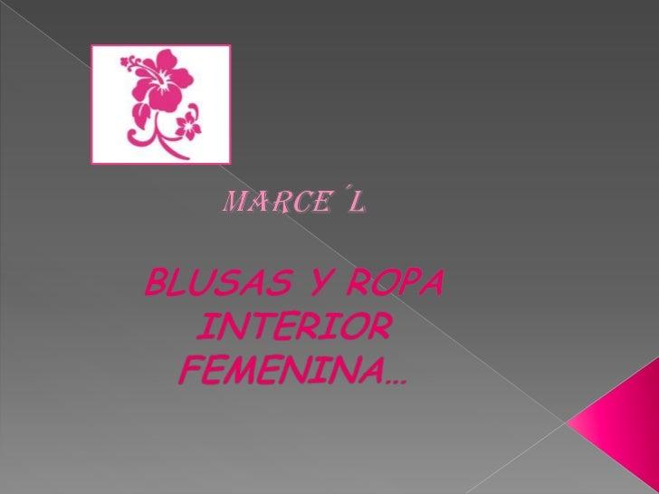 MARCE´L<br />BLUSAS Y ROPA INTERIOR FEMENINA…<br />