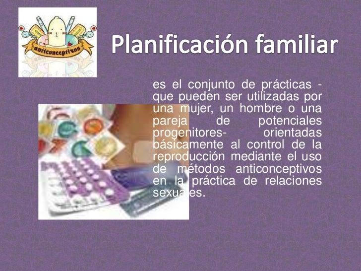 es el conjunto de prácticas -que pueden ser utilizadas por una mujer, un hombre o una pareja de potenciales progenitores- ...