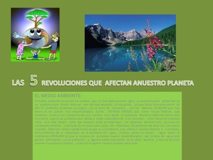 LAS  5 REVOLUCIONES QUE  AFECTAN ANUESTRO PLANETA<br />EL MEDIO AMBIENTE:                                                 ...