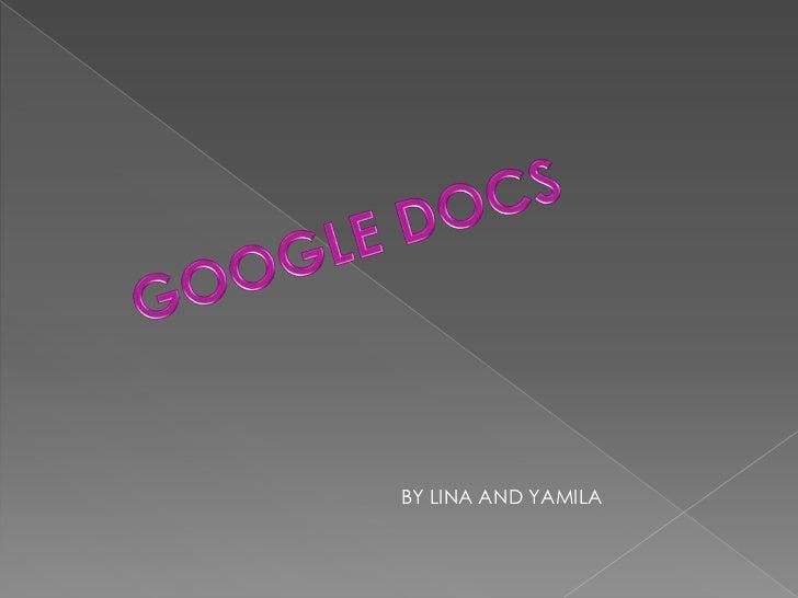 GOOGLE DOCS <br />BY LINA AND YAMILA<br />