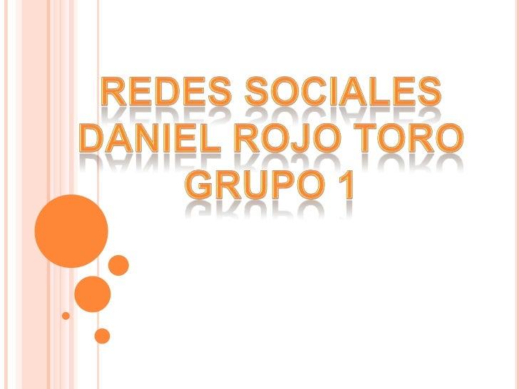 Redes sociales<br />Daniel rojo toro<br />Grupo 1<br />