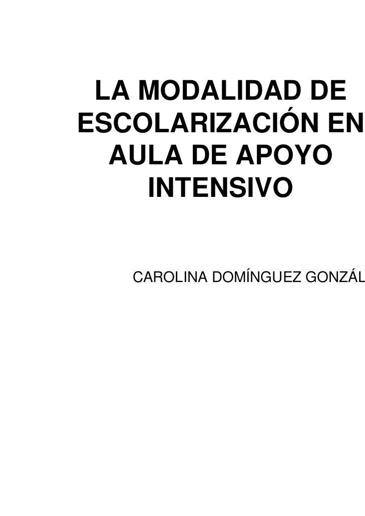 LA MODALIDAD DEESCOLARIZACIÓN EN  AULA DE APOYO    INTENSIVO   CAROLINA DOMÍNGUEZ GONZÁLEZ